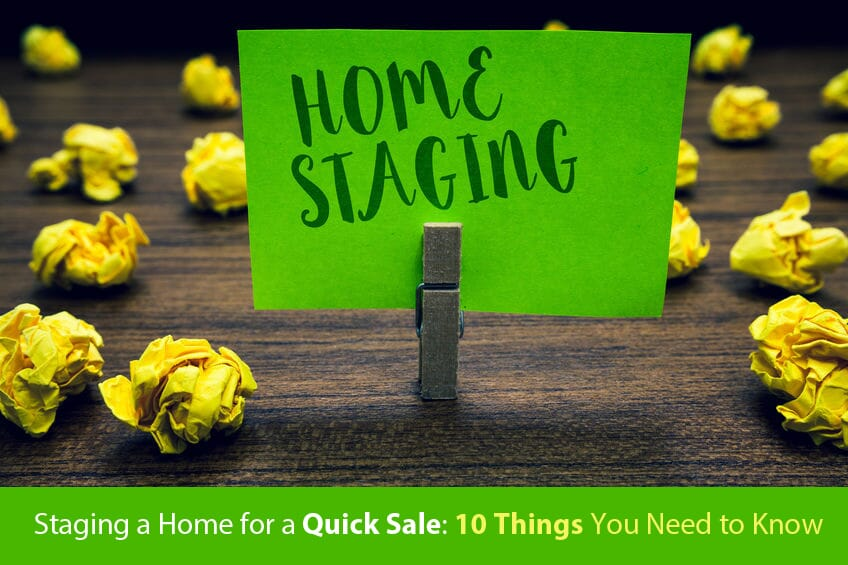 Staging a Home for a Quick Sale: 10 Things You Need to KNow